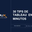 Grabacion Webinar 30 tips en 40 Minutos de Tableau